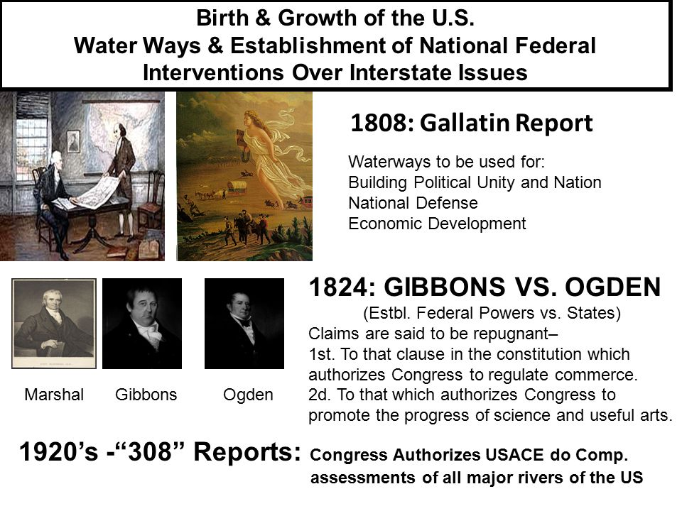1808: Gallatin Report Waterways to be used for: Building Political Unity and Nation National Defense Economic Development 1824: GIBBONS VS.