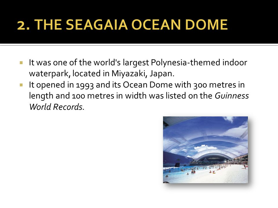  It was one of the world s largest Polynesia-themed indoor waterpark, located in Miyazaki, Japan.