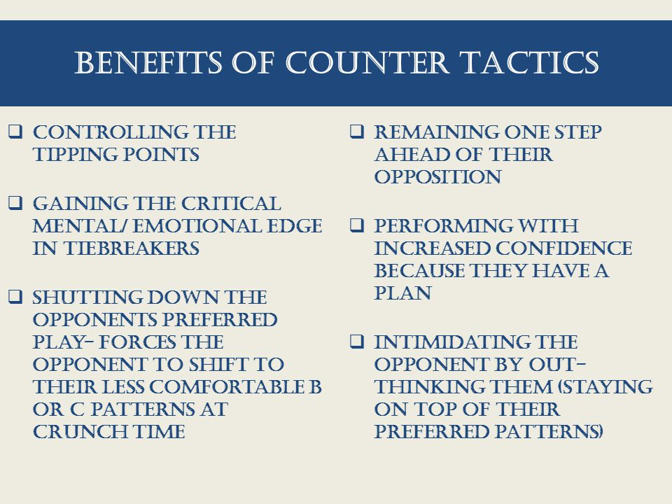 Benefits of counter tactics  Controlling the Tipping points  gaining the critical mental/ emotional edge in tiebreakers  shutting down the opponent