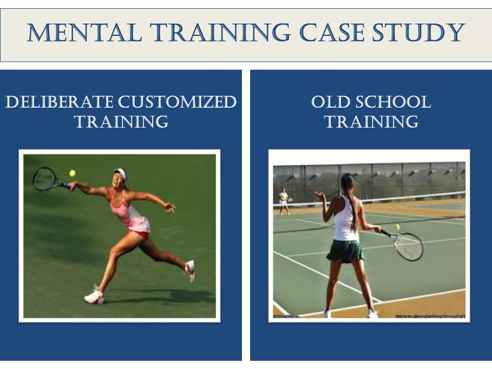 Mental training case study Deliberate customized training OLD SCHOOL TRAINING