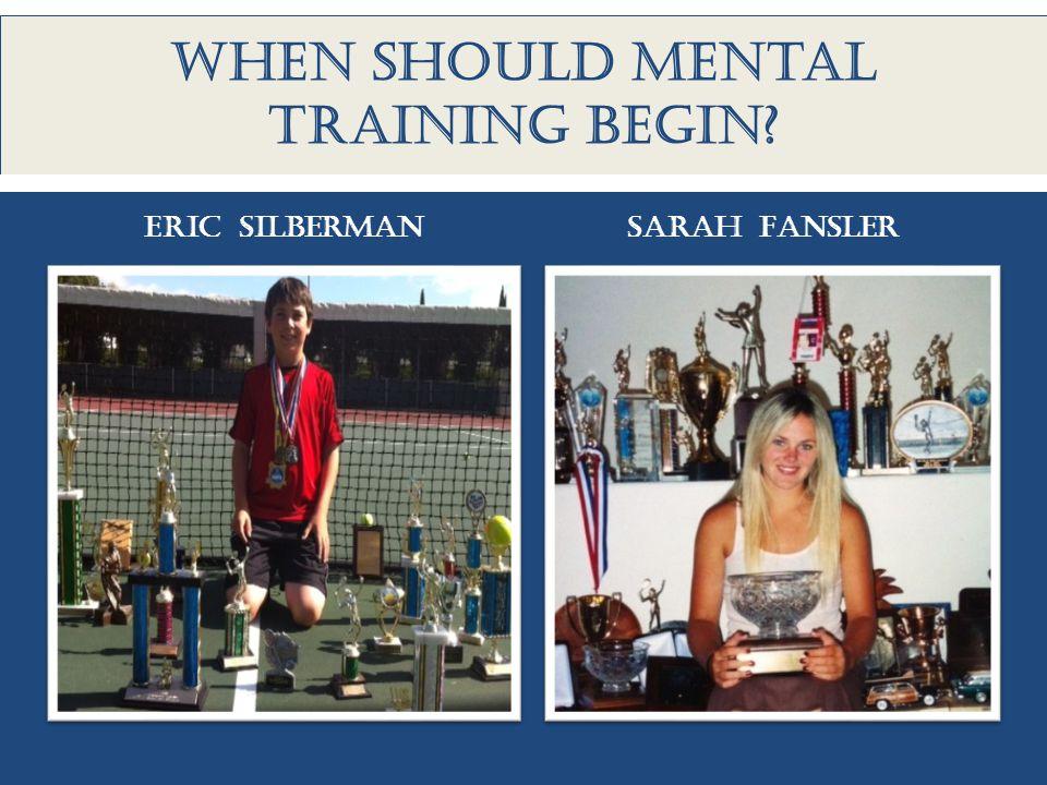 When should mental training begin Eric Silberman Sarah fansler
