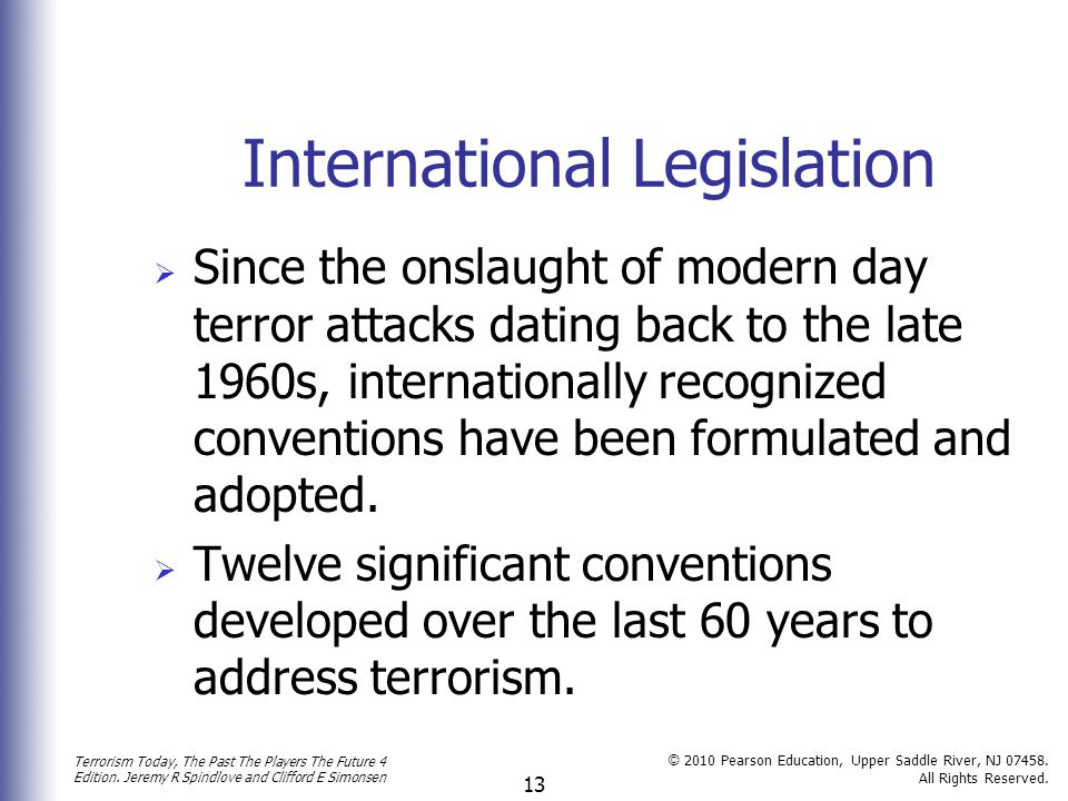 Terrorism Today, The Past The Players The Future 4 Edition. Jeremy R Spindlove and Clifford E Simonsen © 2010 Pearson Education, Upper Saddle River, N