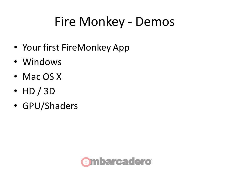 Fire Monkey - Demos Your first FireMonkey App Windows Mac OS X HD / 3D GPU/Shaders