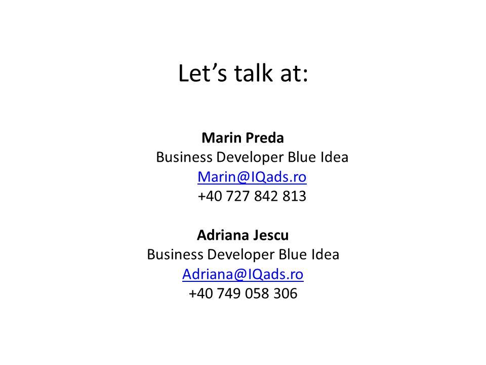 Let's talk at: Marin Preda Business Developer Blue Idea Marin@IQads.ro +40 727 842 813 Marin@IQads.ro Adriana Jescu Business Developer Blue Idea Adriana@IQads.ro +40 749 058 306