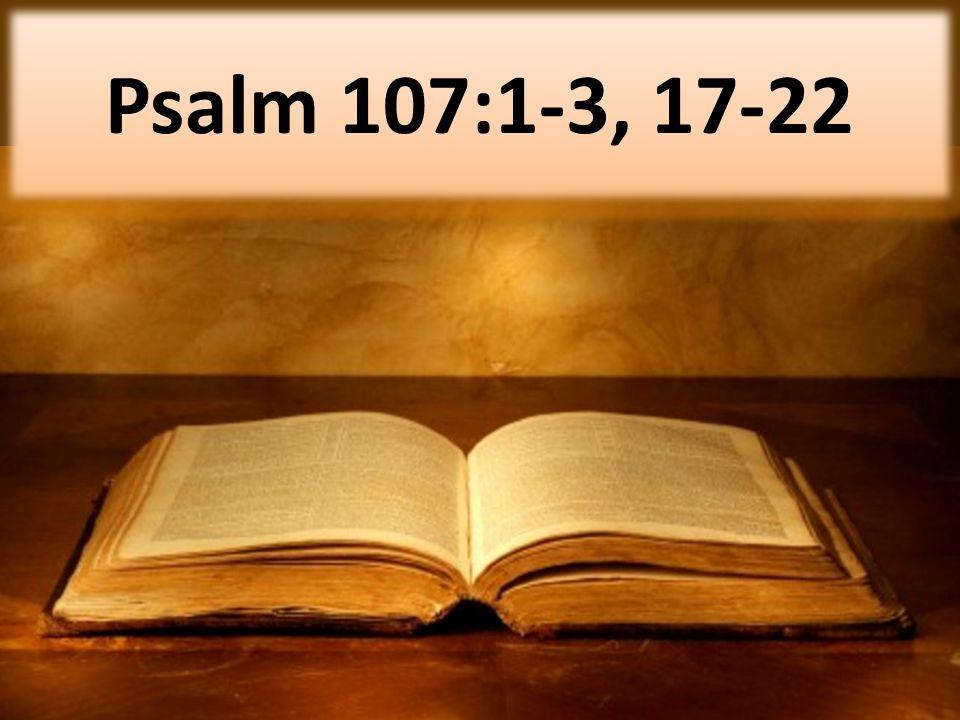 Psalm 107:1-3, 17-22