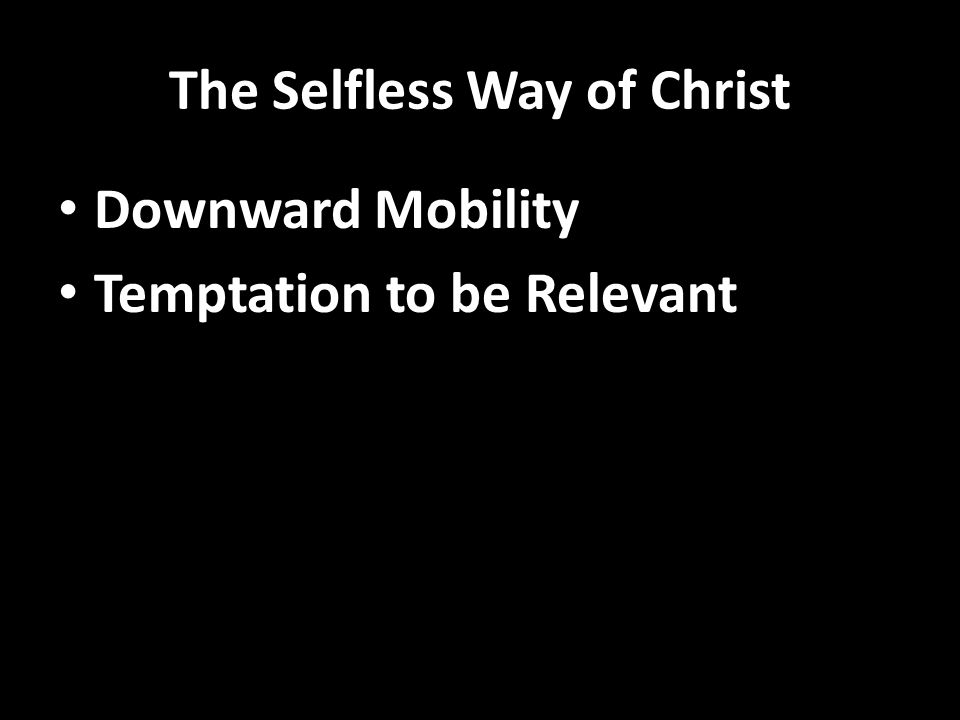 The Selfless Way of Christ Downward Mobility Temptation to be Relevant