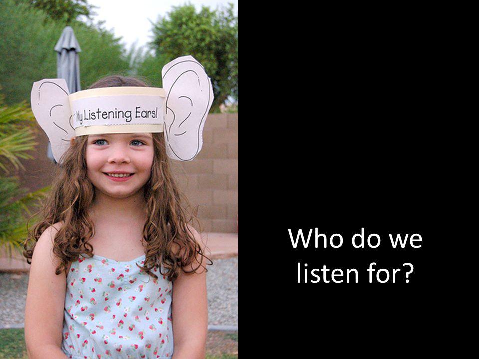 Who do we listen for