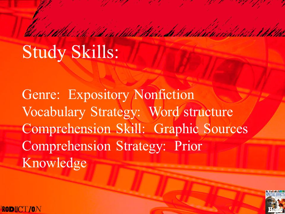 Study Skills: Genre: Expository Nonfiction Vocabulary Strategy: Word structure Comprehension Skill: Graphic Sources Comprehension Strategy: Prior Know