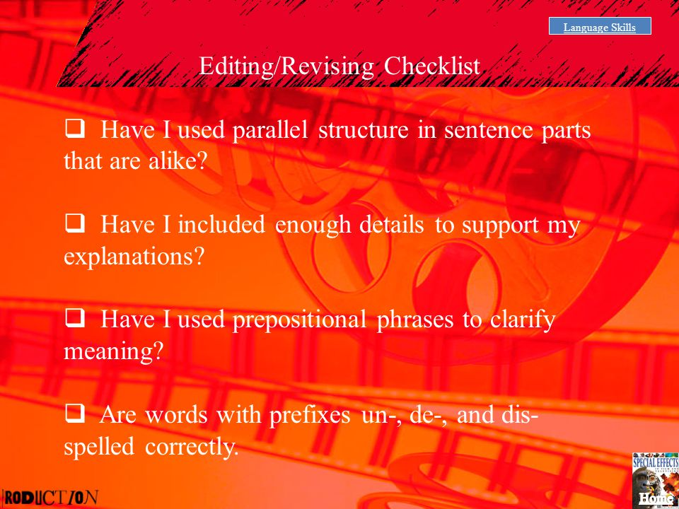 Language Skills Editing/Revising Checklist  Have I used parallel structure in sentence parts that are alike?  Have I included enough details to supp
