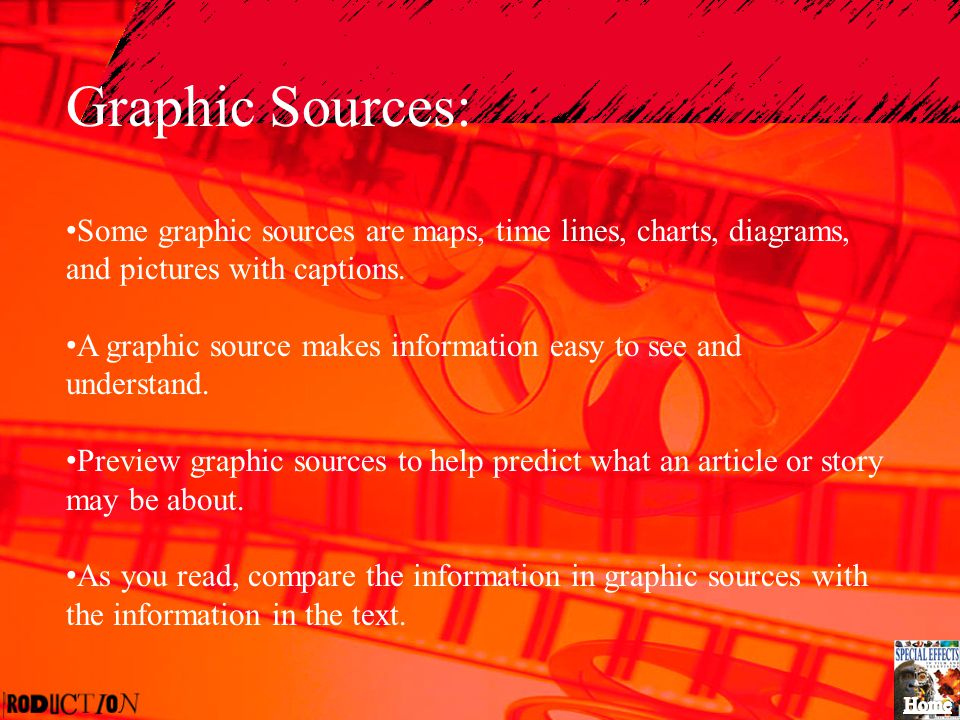 Graphic Sources: Some graphic sources are maps, time lines, charts, diagrams, and pictures with captions. A graphic source makes information easy to s