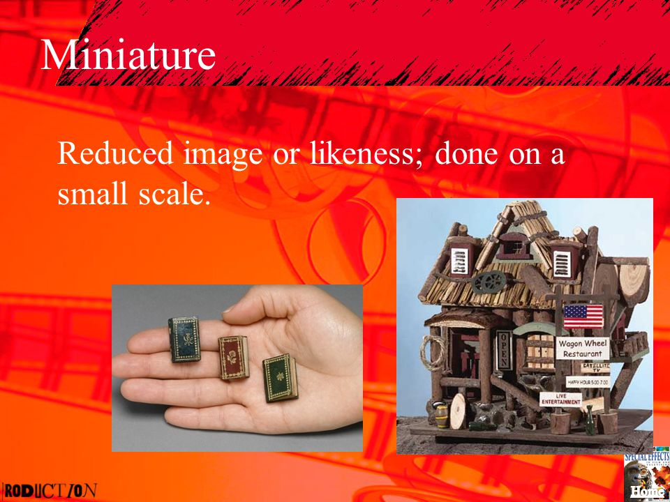Miniature Reduced image or likeness; done on a small scale.