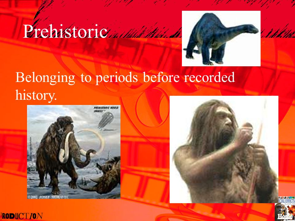 Prehistoric Belonging to periods before recorded history.
