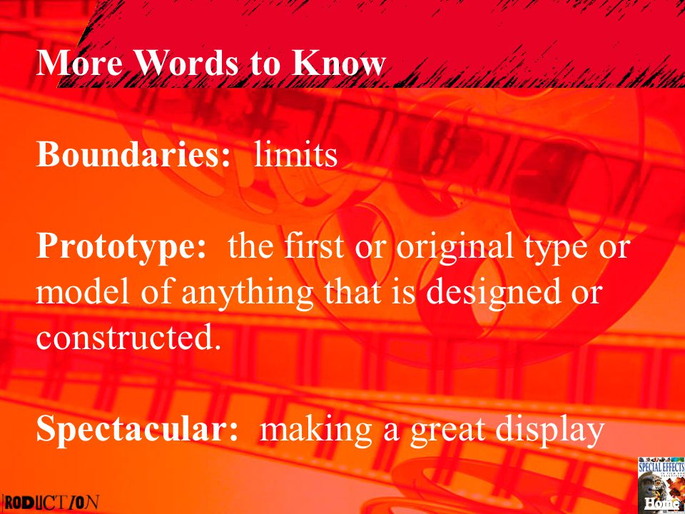 More Words to Know Boundaries: limits Prototype: the first or original type or model of anything that is designed or constructed. Spectacular: making