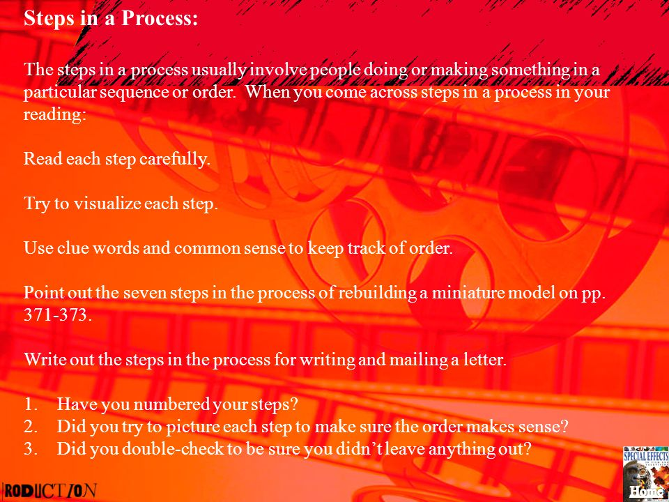 Steps in a Process: The steps in a process usually involve people doing or making something in a particular sequence or order. When you come across st