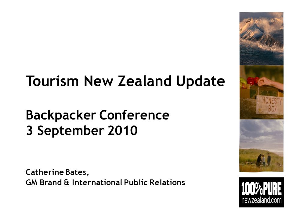 Tourism New Zealand Update Backpacker Conference 3 September 2010 Catherine Bates, GM Brand & International Public Relations