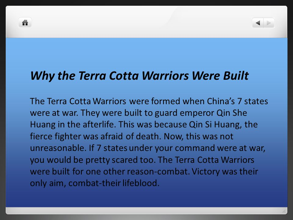 Why the Terra Cotta Warriors Were Built The Terra Cotta Warriors were formed when China's 7 states were at war.