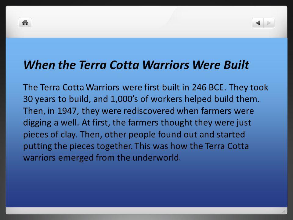 When the Terra Cotta Warriors Were Built The Terra Cotta Warriors were first built in 246 BCE.