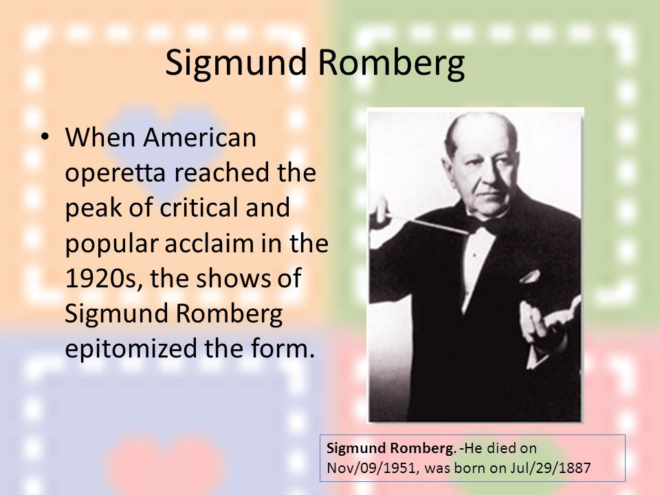 Sigmund Romberg When American operetta reached the peak of critical and popular acclaim in the 1920s, the shows of Sigmund Romberg epitomized the form.