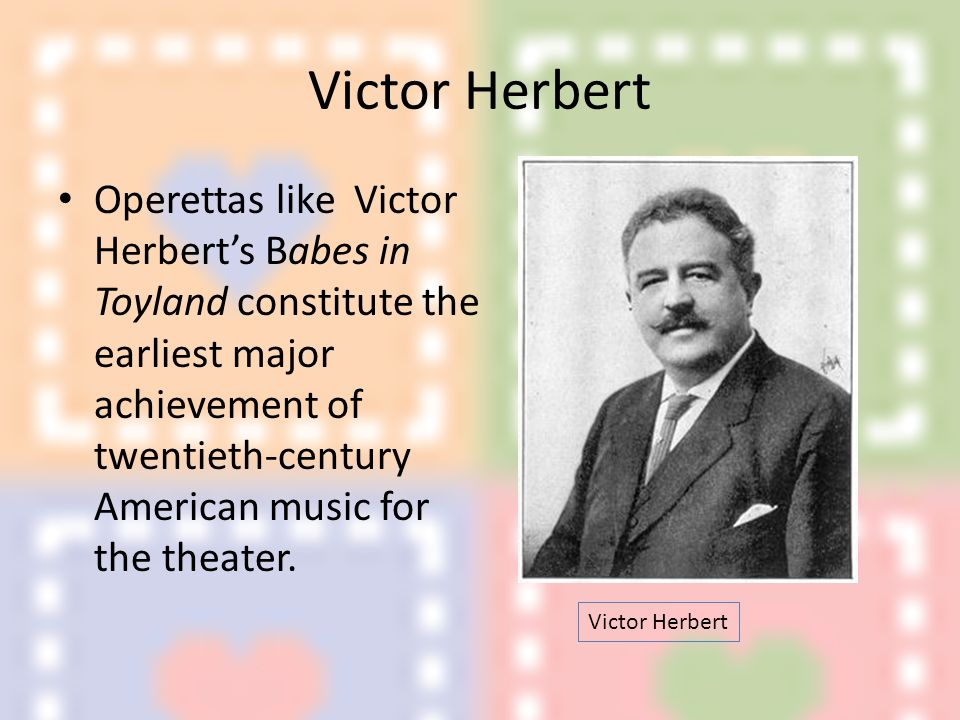 Victor Herbert's operettas gave the audience music, not theater.