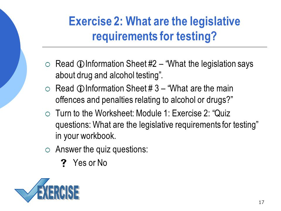 17 Exercise 2: What are the legislative requirements for testing.