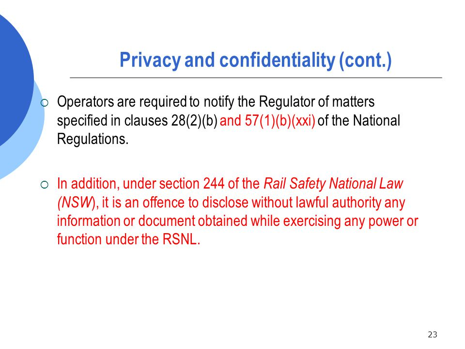 23 Privacy and confidentiality (cont.)  Operators are required to notify the Regulator of matters specified in clauses 28(2)(b) and 57(1)(b)(xxi) of the National Regulations.