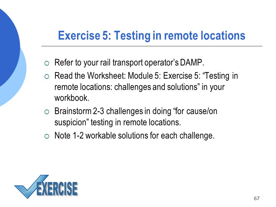 67 Exercise 5: Testing in remote locations  Refer to your rail transport operator's DAMP.