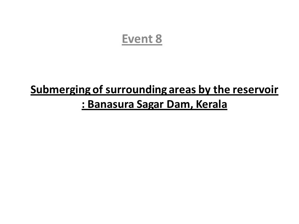 Submerging of surrounding areas by the reservoir : Banasura Sagar Dam, Kerala Event 8