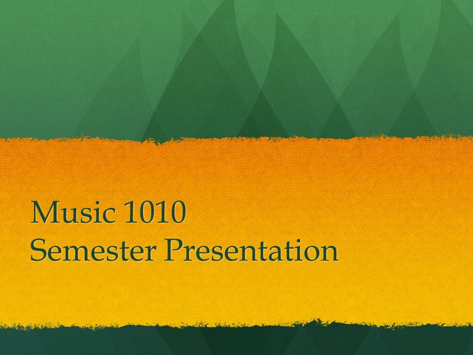 Music 1010 Semester Presentation