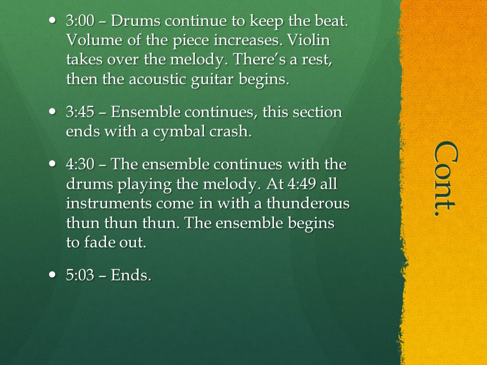 Cont. 3:00 – Drums continue to keep the beat. Volume of the piece increases.