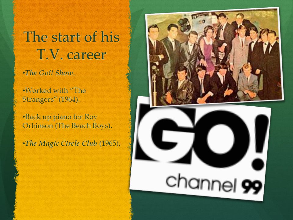 The start of his T.V. career The Go!. Show. The Go!.