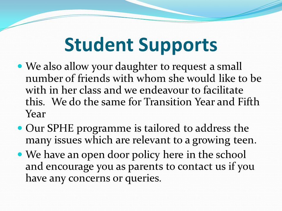 Student Supports We also allow your daughter to request a small number of friends with whom she would like to be with in her class and we endeavour to facilitate this.