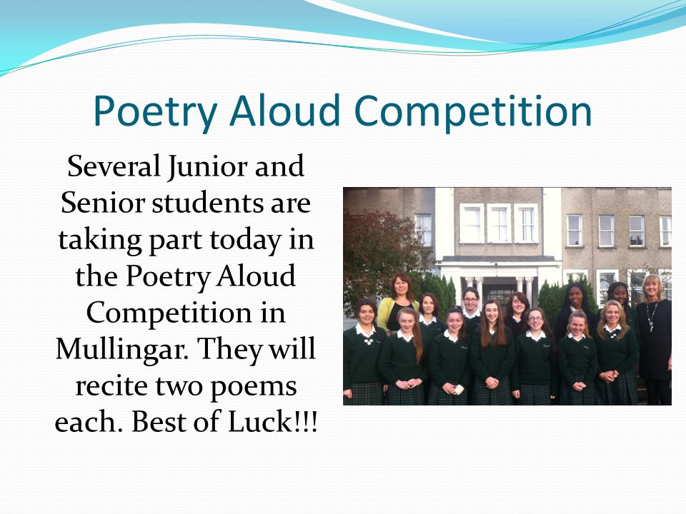 Poetry Aloud Competition Several Junior and Senior students are taking part today in the Poetry Aloud Competition in Mullingar.