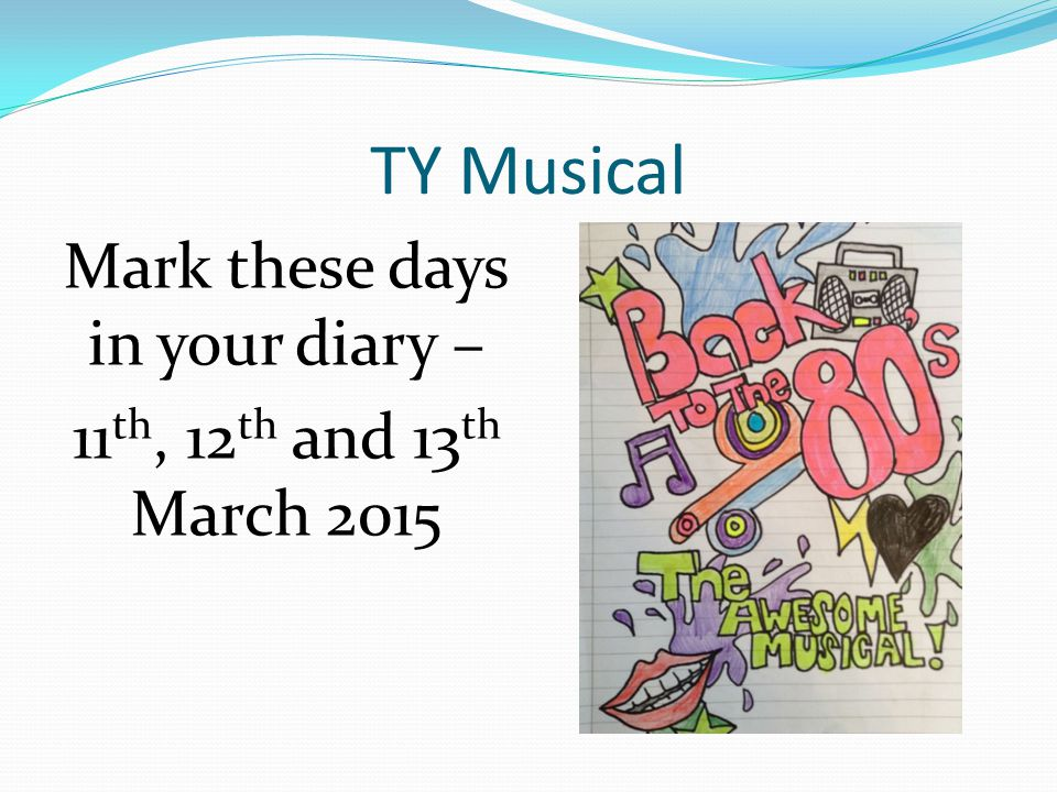 TY Musical Mark these days in your diary – 11 th, 12 th and 13 th March 2015