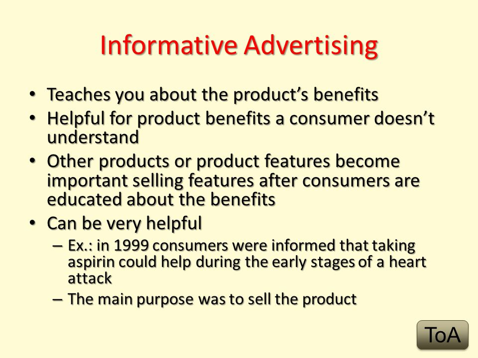 Brand Advertising Is intended to make you remember a brand rather than a specific product Is especially useful for companies that make several products, or a family of similar products Has affected your buying decision if you have ever tried a new variety or flavor just because an earlier product from the same brand label ToA