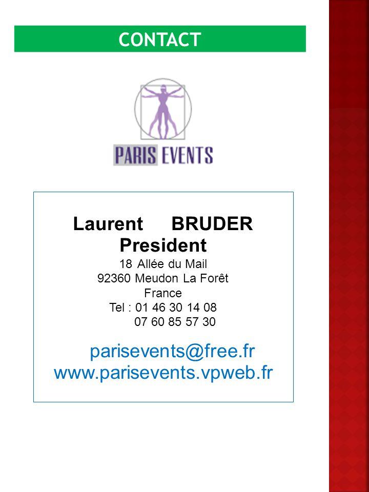 CONTACT Laurent BRUDER President 18 Allée du Mail 92360 Meudon La Forêt France Tel : 01 46 30 14 08 07 60 85 57 30 parisevents@free.fr www.parisevents.vpweb.fr