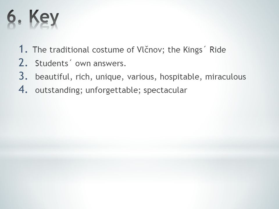 1. The traditional costume of Vlčnov; the Kings´ Ride 2. Students´ own answers. 3. beautiful, rich, unique, various, hospitable, miraculous 4. outstan
