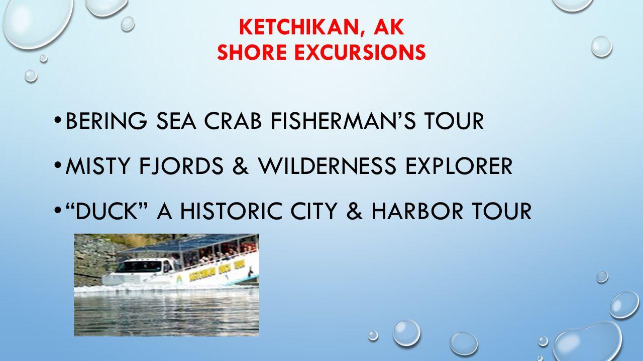 KETCHIKAN, AK SHORE EXCURSIONS BERING SEA CRAB FISHERMAN'S TOUR MISTY FJORDS & WILDERNESS EXPLORER DUCK A HISTORIC CITY & HARBOR TOUR