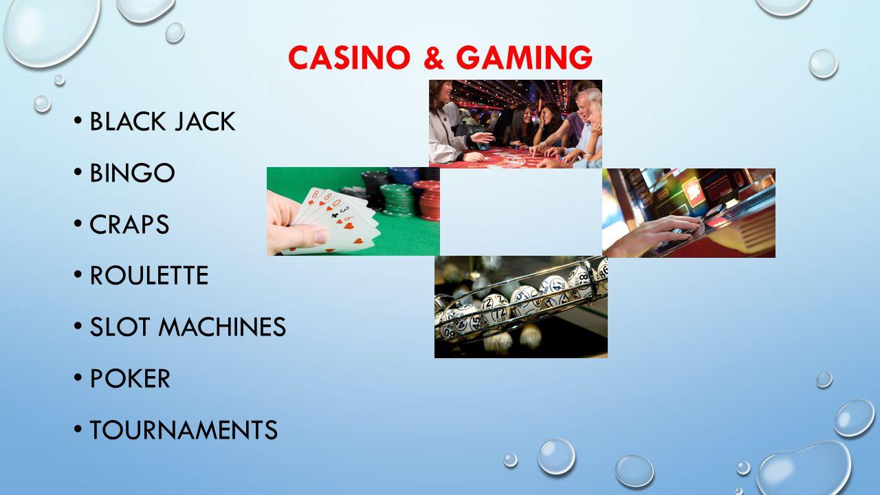 CASINO & GAMING BLACK JACK BINGO CRAPS ROULETTE SLOT MACHINES POKER TOURNAMENTS