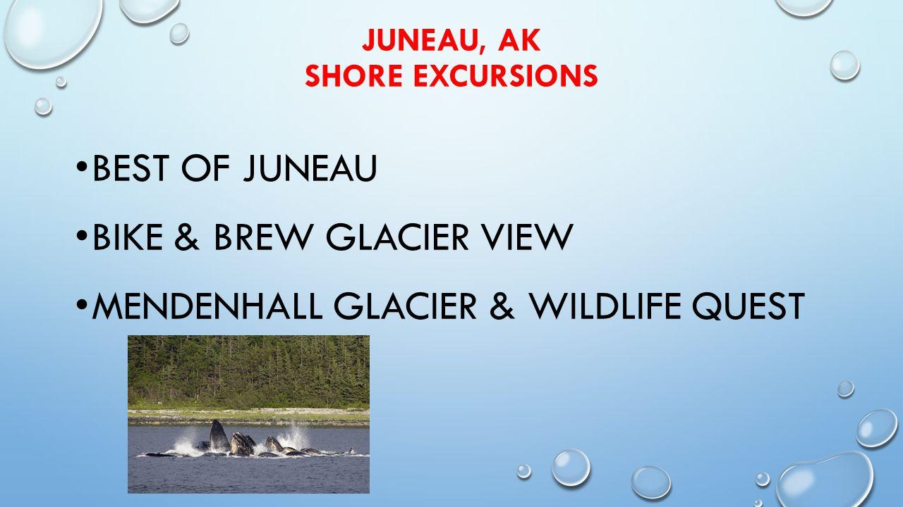 JUNEAU, AK SHORE EXCURSIONS BEST OF JUNEAU BIKE & BREW GLACIER VIEW MENDENHALL GLACIER & WILDLIFE QUEST