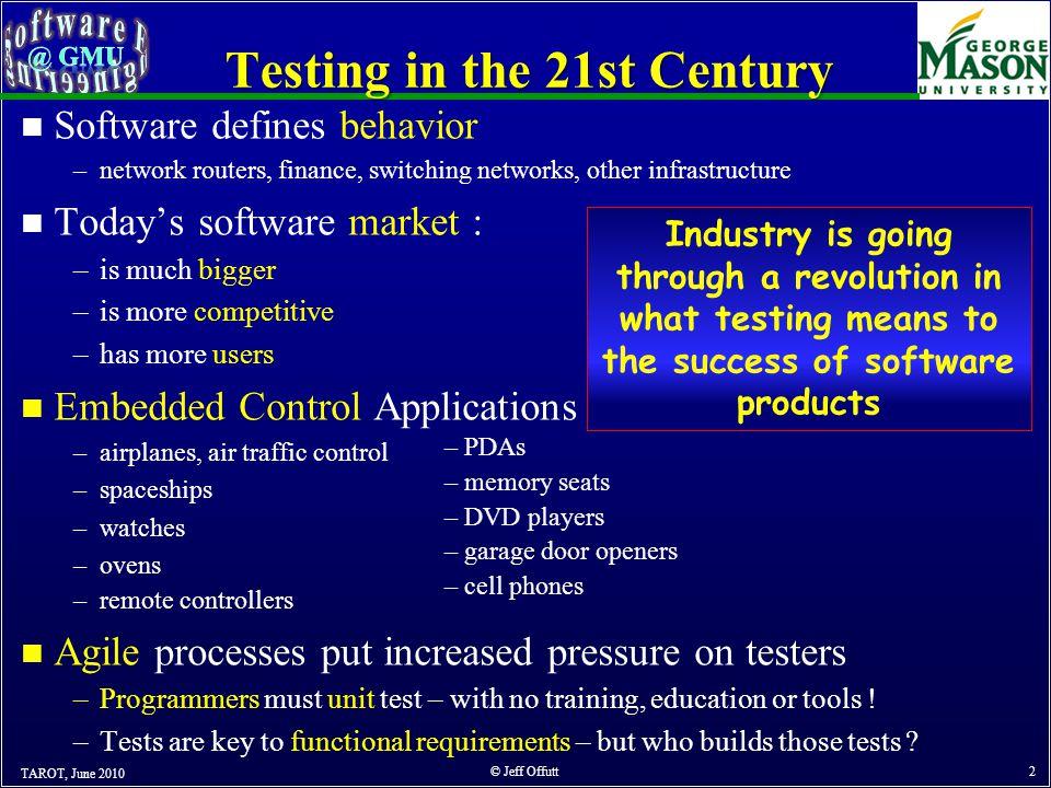 OUTLINE TAROT, June 2010 © Jeff Offutt 33 1.Spectacular Software Failures 2.What Do We Do When We Test .