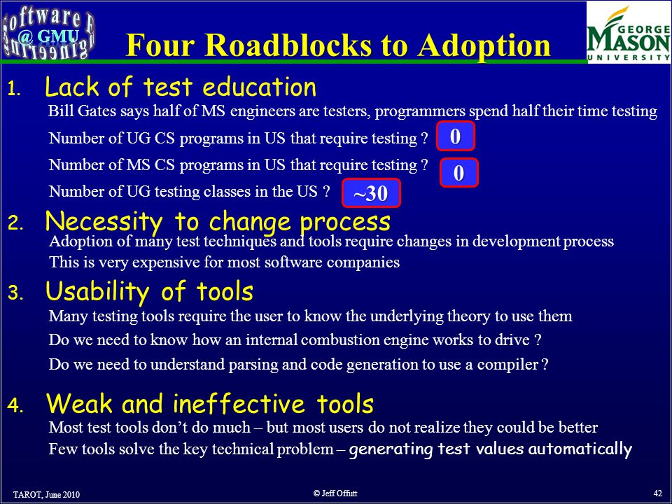 Four Roadblocks to Adoption TAROT, June 2010 © Jeff Offutt 42 1.