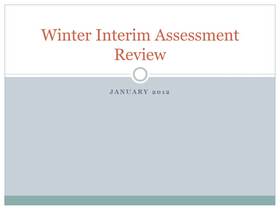 JANUARY 2012 Winter Interim Assessment Review