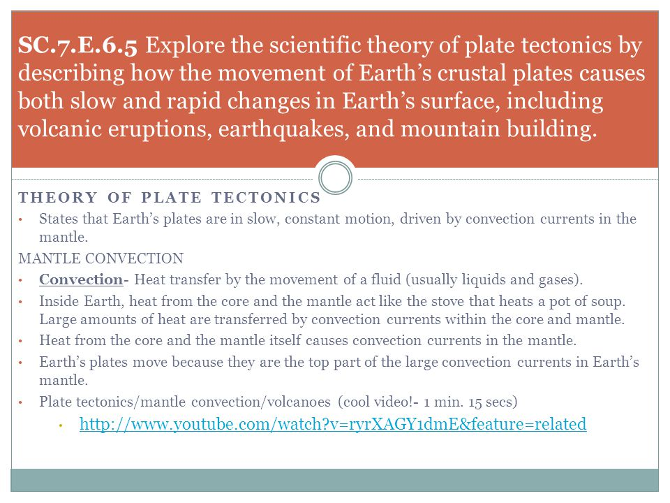 THEORY OF PLATE TECTONICS States that Earth's plates are in slow, constant motion, driven by convection currents in the mantle. MANTLE CONVECTION Conv