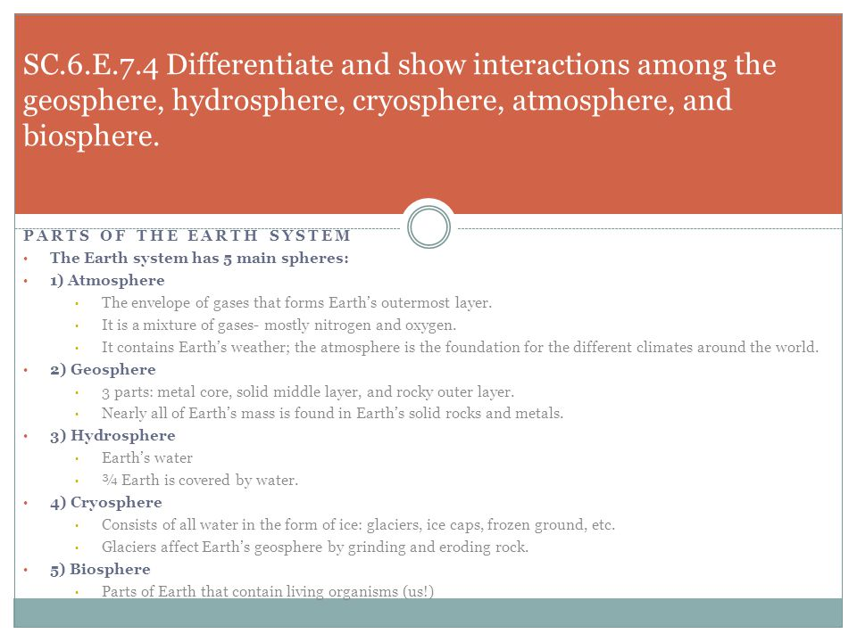 PARTS OF THE EARTH SYSTEM The Earth system has 5 main spheres: 1) Atmosphere The envelope of gases that forms Earth's outermost layer. It is a mixture