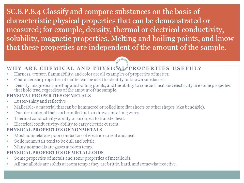 WHY ARE CHEMICAL AND PHYSICAL PROPERTIES USEFUL? Harness, texture, flammability, and color are all examples of properties of matter. Characteristic pr
