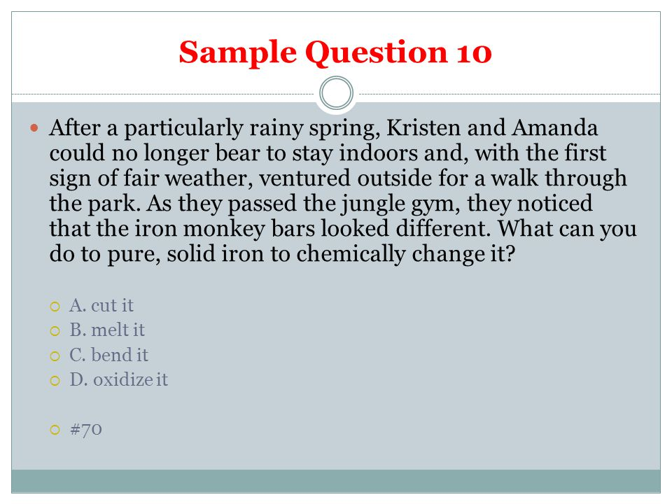 Sample Question 10 After a particularly rainy spring, Kristen and Amanda could no longer bear to stay indoors and, with the first sign of fair weather