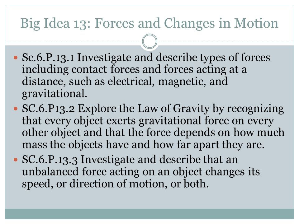 Big Idea 13: Forces and Changes in Motion Sc.6.P.13.1 Investigate and describe types of forces including contact forces and forces acting at a distanc