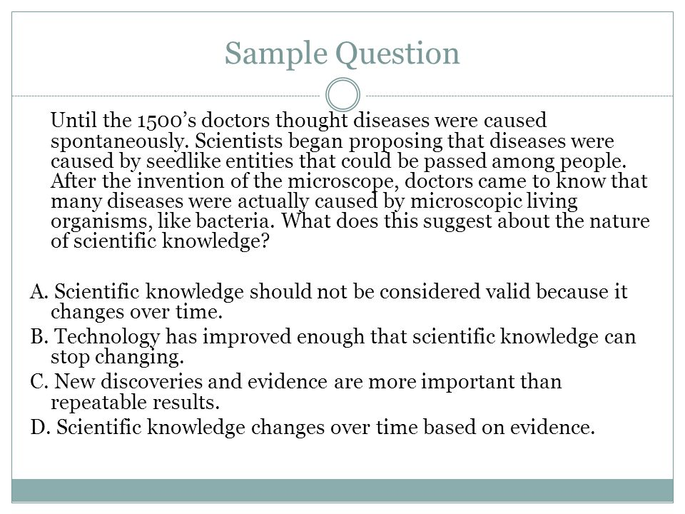 Sample Question Until the 1500's doctors thought diseases were caused spontaneously. Scientists began proposing that diseases were caused by seedlike