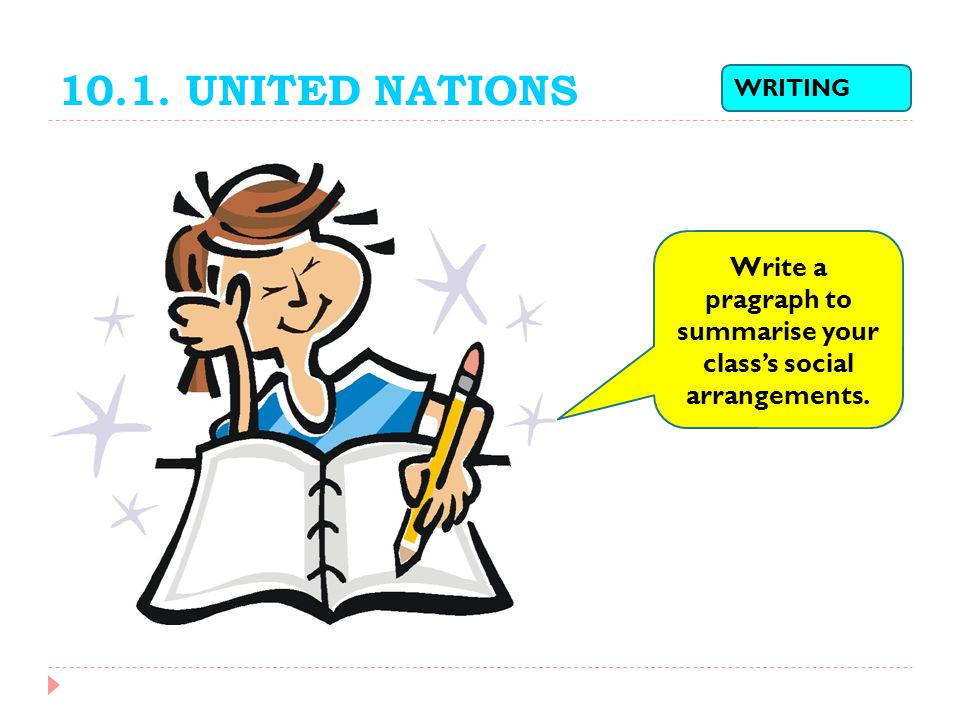 10.1. UNITED NATIONS WRITING Write a pragraph to summarise your class's social arrangements.