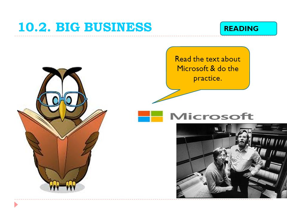 10.2. BIG BUSINESS READING Read the text about Microsoft & do the practice.